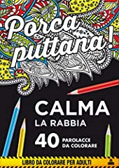 Idea Regalo - Porca puttana! Calma la tua rabbia. 40 parolacce da colorare