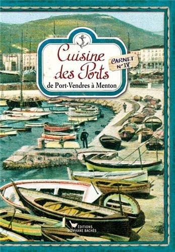 Cuisine des Ports : Carnet 4, de Port-Vendres à Menton