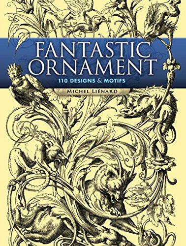 Fantastic Ornament: 110 Designs and Motifs (Dover Pictorial Archive) (English Edition) por Michel Liénard