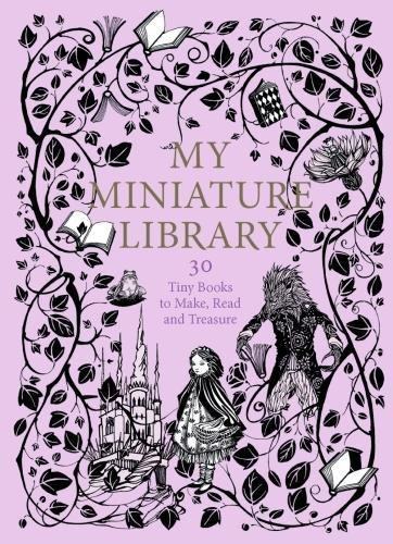 My Miniature Library: 30 Tiny Books to Make, Read and Treasure por Daniela Jaglenka Terrazzini