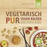 Vegetarisch Pur. Vegan Backen. Kuchen & Süßes mit Reissirup. Sojafrei, glutenfrei, weizenfrei