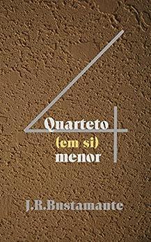 Quarteto (em si) menor: # 4 mo~vi~mentos # (Portuguese Edition) by [Bustamante, J. R.]