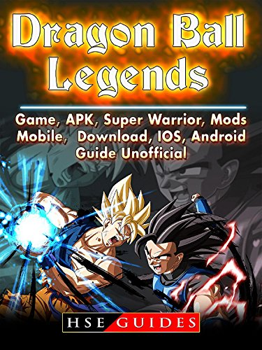 Dragon Ball Legends, Game, APK, Super Warrior, Mods, Mobile, Download, IOS, Android, Guide Unofficial (English Edition) (Beste Beta Tank)