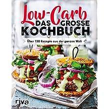 Low Carb. Das große Kochbuch: Über 130 Rezepte aus der ganzen Welt