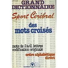 Grand dictionnaire sport cerebral des mots croises - mots de 2 0 41 lettres codification originale - ordre alphabetique direct