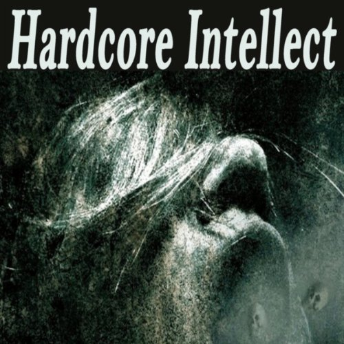 Hardcore Intellect (The Best Hardcore, Hardstyle, Hardjump, Gabber, Hardtech, Hardhouse, Oldschool, Early Rave & Schranz Compilation)