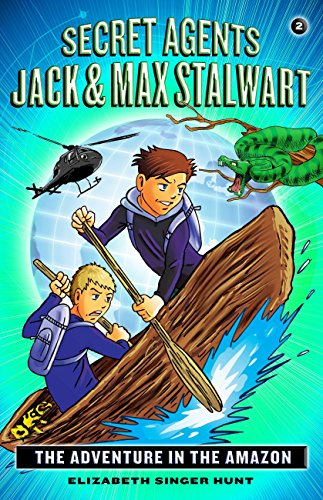 Secret Agents Jack and Max Stalwart: Book 2: The Adventure in the Amazon: Brazil (The Secret Agents Jack and Max Stalwart Series) (English Edition)