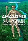 Amazonie : les 12 travaux des civilisations précolombiennes par Rostain