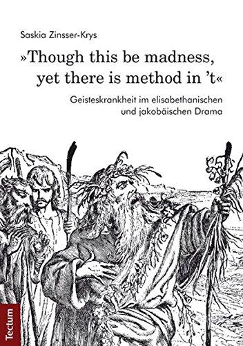 'Though this be madness, yet there is method in 't': Geisteskrankheit im elisabethanischen und jakobäischen Drama