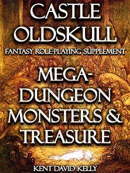 CASTLE OLDSKULL ~ MDMT1: Mega-Dungeon Monsters & Treasure ~ Book 1 by [Kelly, Kent David]