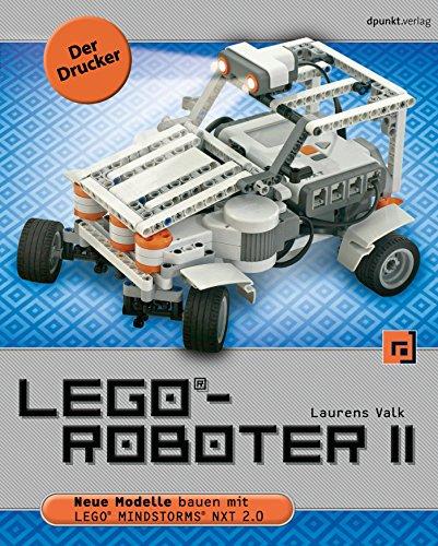 LEGO®-Roboter II - Der Drucker: Neue Modelle bauen mit LEGO® MINDSTORMS® NXT 2.0