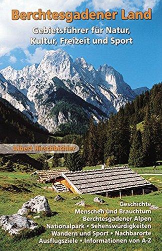 Berchtesgadener Land: Gebietsführer für Natur, Kultur, Freizeit und Sport