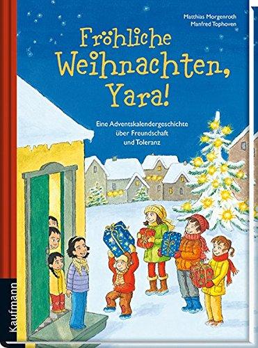 Fröhliche Weihnachten, Yara!: Eine Adventskalendergeschichte über Freundschaft und Toleranz