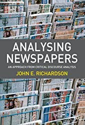 Analysing Newspapers: An Approach from Critical Discourse Analysis by John E. Richardson (2007-01-09)