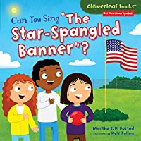 """Can You Sing """"The Star-Spangled Banner""""? (Cloverleaf Books ™ — Our American Symbols)"""