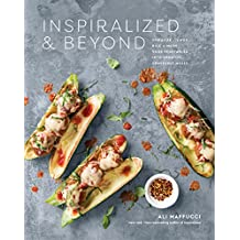 Inspiralize and Beyond: Spiralize, Chop, Rice, and Mash Your Vegetables into Creative, Craveable Meals