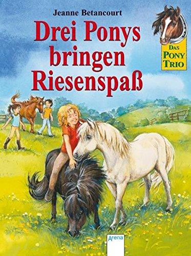 Drei Ponys bringen Riesenspaß (Das Pony-Trio) -