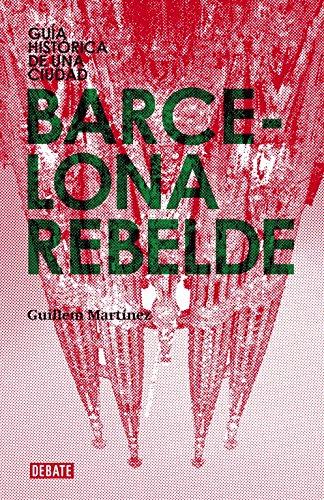 Barcelona rebelde: Guía histórica de una ciudad (Crónica)