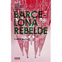 Barcelona rebelde/ Rebellious Barcelona: Guia historica de una ciudad/ Historical Guide of a City