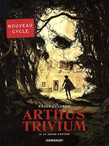 Arthus Trivium T03 : La jeune captive