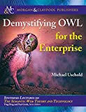 Demystifying OWL for the Enterprise (Synthesis Lectures on Semantic Web: Theory and T...