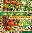Richtig mulchen!: Materialien, Anwendung, Wirkung