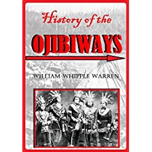 History of the Ojibways  Based Upon Traditions and Oral Statements (1885) (English Edition)