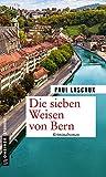 Die sieben Weisen von Bern: Ein Fall für Müller & Himmel (Kriminalromane im GMEINER-Verlag)