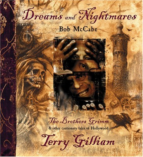 Dreams and Nightmares: Terry Gilliam, 'The Brothers Grimm' and Other Cautionary Tales of Hollywood por Bob McCabe