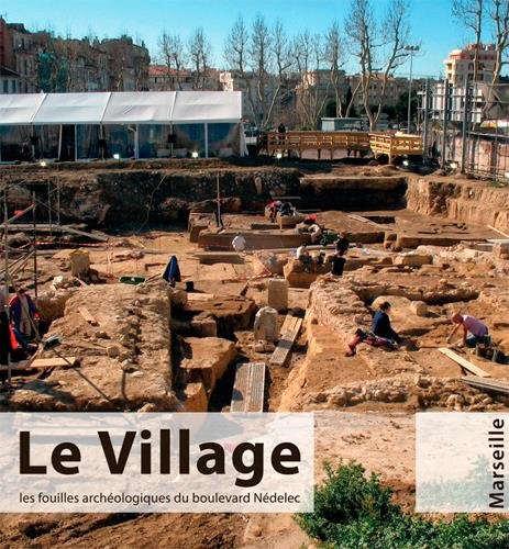 Le village, les fouilles archéologiques du bd Nédelec - Marseille