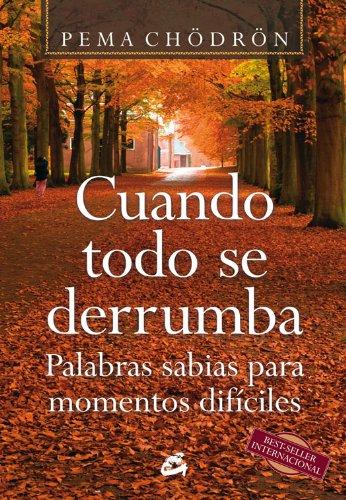 Cuando todo se derrumba: Palabras sabias para momentos difíciles (Budismo) por Pema Chödrön