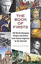 The Book of Firsts: 150 World-Changing People and Events from Caesar Augustus to the Internet