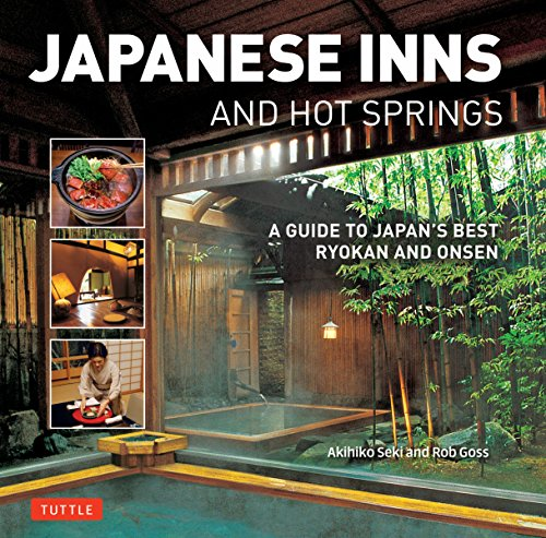 Japanese Inns and Hot Springs: A Guide to Japan's Best Ryokan and Onsen por Rob Goss