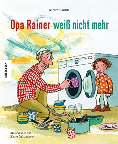 Opa Rainer weiß nicht mehr: Ein einfühlsames Bilderbuch zu den Themen Alzheimer und Demenz in der Familie