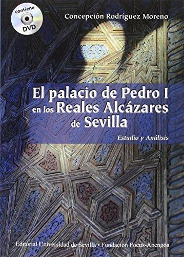 Palacio De Pedro I En Los Reales Alcázares De Sevilla,El (Incluye Dvd) (Premio Focus-Abengoa y Premio Javier Benjumea Puigcerver) por Concepción Rodríguez Moreno