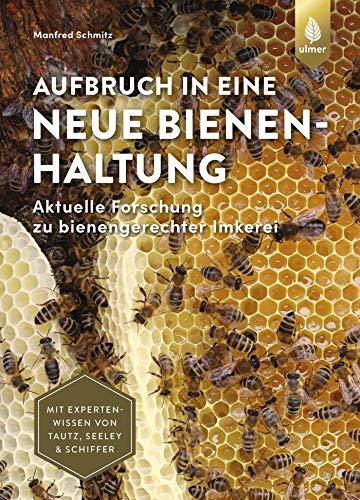 Aufbruch in eine neue Bienenhaltung: Aktuelle Forschung zu bienengerechter Imkerei. Mit Expertenwissen von Tautz, Seeley und Schiffer