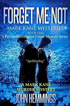FORGET ME NOT - MARK KANE MYSTERIES - BOOK ONE: A Private Investigator Crime Series of Murder, Mystery, Suspense & Thriller Stories with more Twists and Turns than a Roller Coaster by [Hemmings, John]