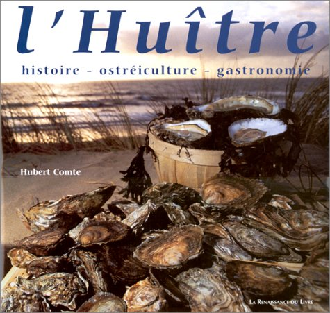 L'Huître : histoire, ostréiculture, gastronomie par Hubert Comte