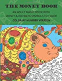 THE MONEY BOOK. Color by number version.: AN ADULT MAGIC BOOK WITH MONEY & RICHNESS SYMBOLS TO COLOR.