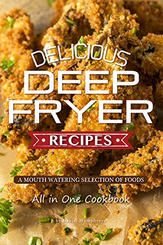 Delicious Deep Fryer Recipes: A ...