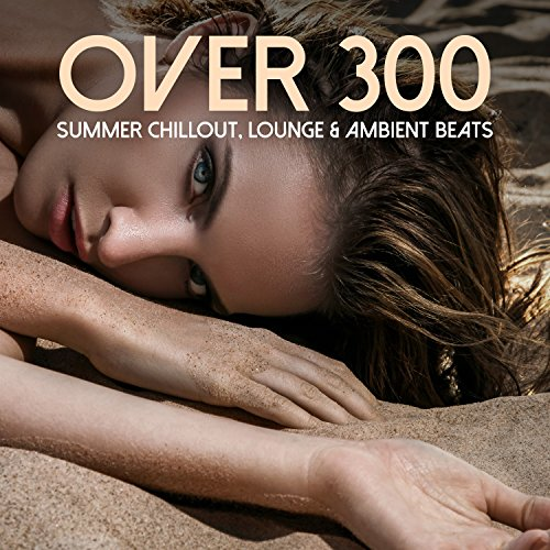 Over 300 Summer Chillout, Loun...