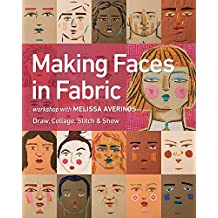 Making Faces in Fabric: Workshop with Melissa Averinos - Draw, Collage, Stitch & Show