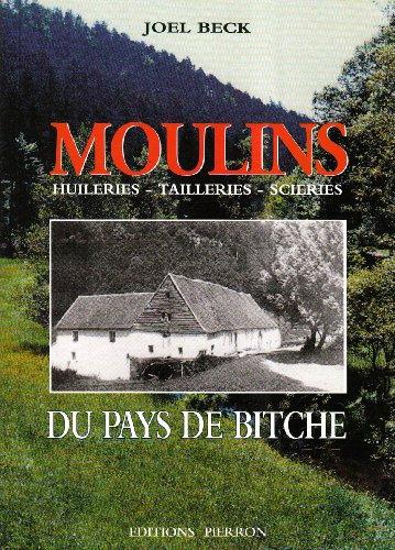 Moulins du pays de Bitche : Huileries, tailleries, scieries