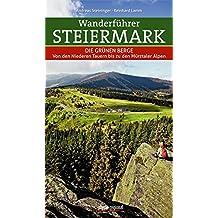 Wanderführer Steiermark: Die Grünen Berge Von den Niederen Tauern bis zu den Mürztaler Alpen