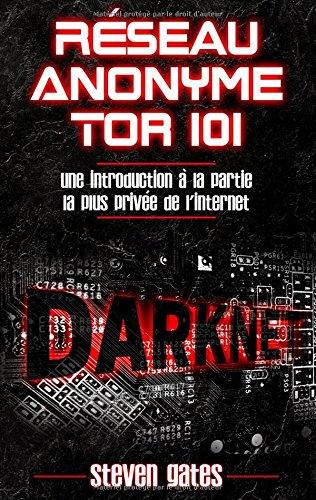 Réseau anonyme tor 101 : Une introduction à la partie la plus privée de l'Internet par Steven Gates