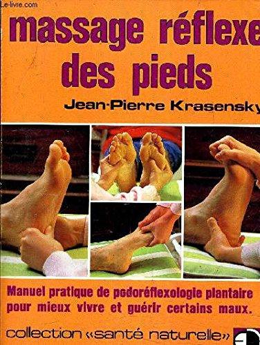 MASSAGE REFLEXE DES PIEDS MANUEL PRATIQUE DE PODOREFLEXOLOGIE PLANTAIRE POUR MIEUX VIVRE ET GUERIR CERTAINS MAUX.