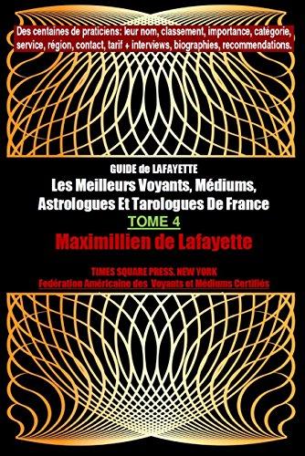 Tome 4 Edition Elect. GUIDE de LAFAYETTE: Les Meilleurs Voyants, Médiums, Astrologues et Tarologues de France (Les grands artisans de lumière de France)
