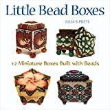 Little Bead Boxes: 12 Miniature Containers Built with Beads: 12 Miniature Boxes Built with Beads