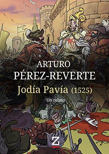 Jodía Pavía (1525): Un relato por Arturo Pérez-Reverte