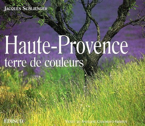 Haute-Provence, terre de couleurs par Jacques Schlienger, Sylviane Chaumont-Gorius